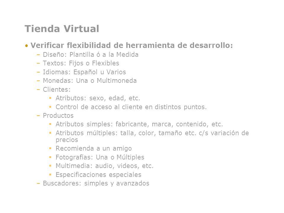 Tienda Virtual Verificar flexibilidad de herramienta de desarrollo: –Diseño: Plantilla ó a la Medida –Textos: Fijos o Flexibles –Idiomas: Español u Va