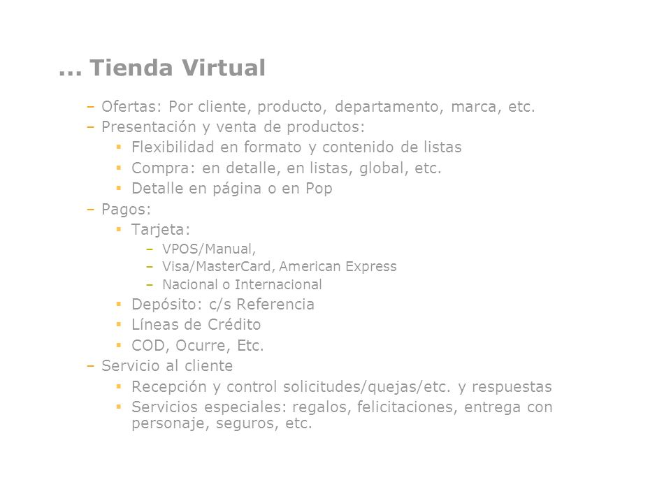 ... Tienda Virtual –Ofertas: Por cliente, producto, departamento, marca, etc. –Presentación y venta de productos: Flexibilidad en formato y contenido