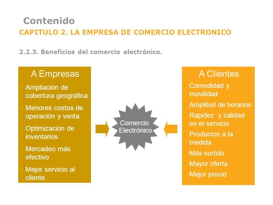 Contenido CAPITULO 2. LA EMPRESA DE COMERCIO ELECTRONICO 2.2.3. Beneficios del comercio electrónico. Comercio Electrónico A Empresas Ampliación de cob