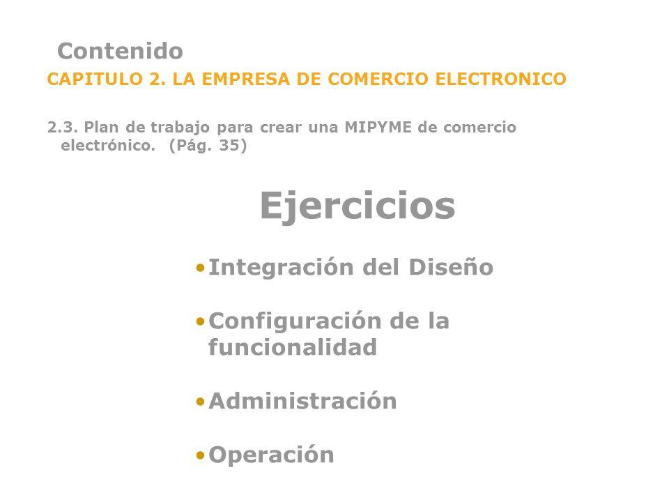Contenido CAPITULO 2. LA EMPRESA DE COMERCIO ELECTRONICO 2.3. Plan de trabajo para crear una MIPYME de comercio electrónico. (Pág. 35) Ejercicios Inte