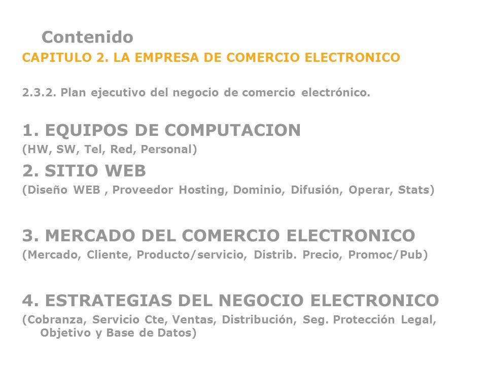 Contenido CAPITULO 2. LA EMPRESA DE COMERCIO ELECTRONICO 2.3.2. Plan ejecutivo del negocio de comercio electrónico. 1. EQUIPOS DE COMPUTACION (HW, SW,
