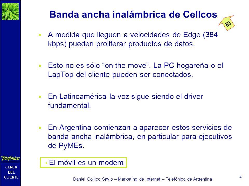 CERCA DEL CLIENTE Daniel Collico Savio – Marketing de Internet – Telefónica de Argentina 4 A medida que lleguen a velocidades de Edge (384 kbps) pueden proliferar productos de datos.