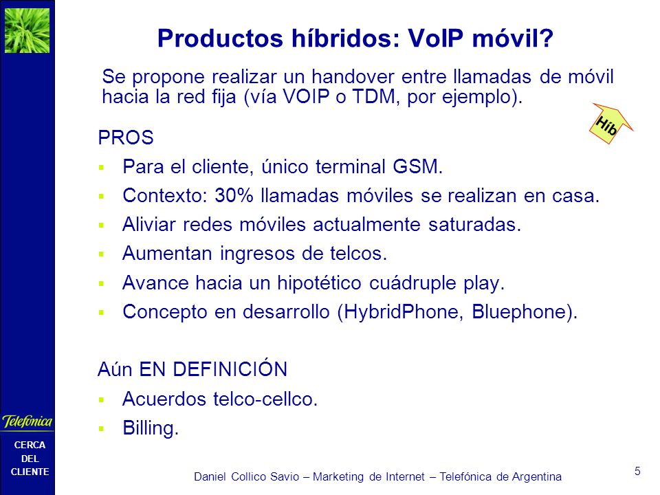 CERCA DEL CLIENTE Daniel Collico Savio – Marketing de Internet – Telefónica de Argentina 5 Productos híbridos: VoIP móvil.