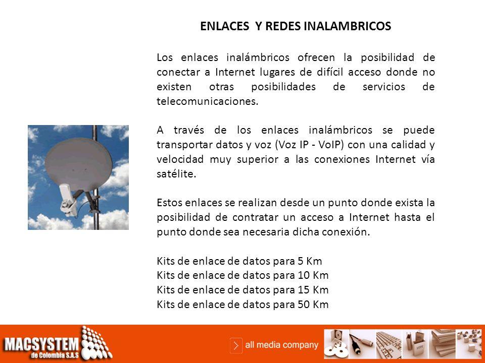 ENLACES Y REDES INALAMBRICOS Los enlaces inalámbricos ofrecen la posibilidad de conectar a Internet lugares de difícil acceso donde no existen otras posibilidades de servicios de telecomunicaciones.