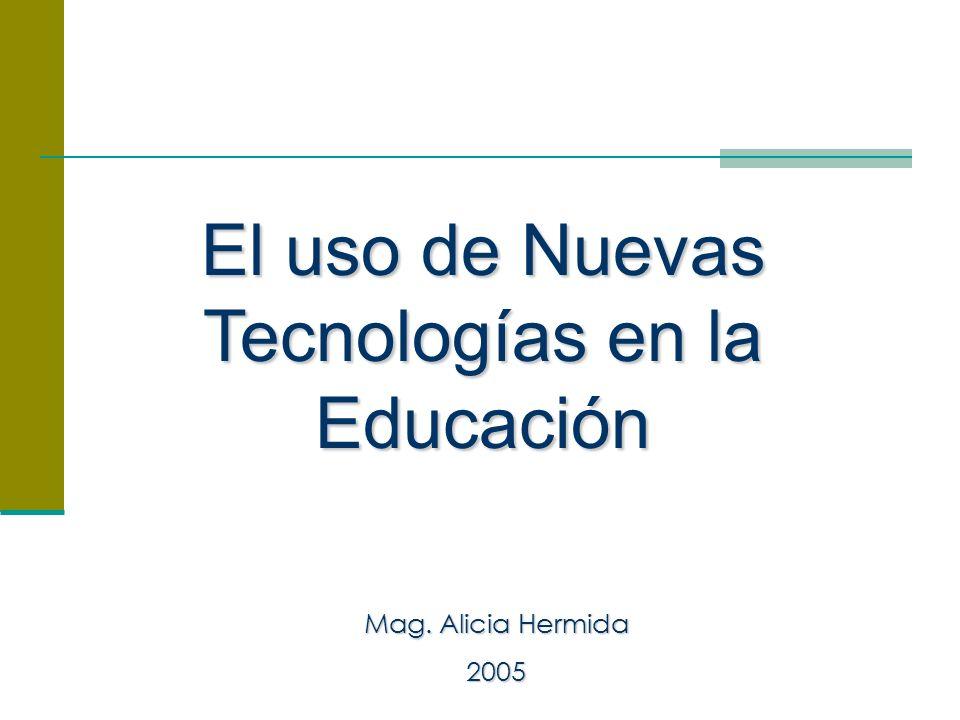 El uso de Nuevas Tecnologías en la Educación Mag. Alicia Hermida 2005