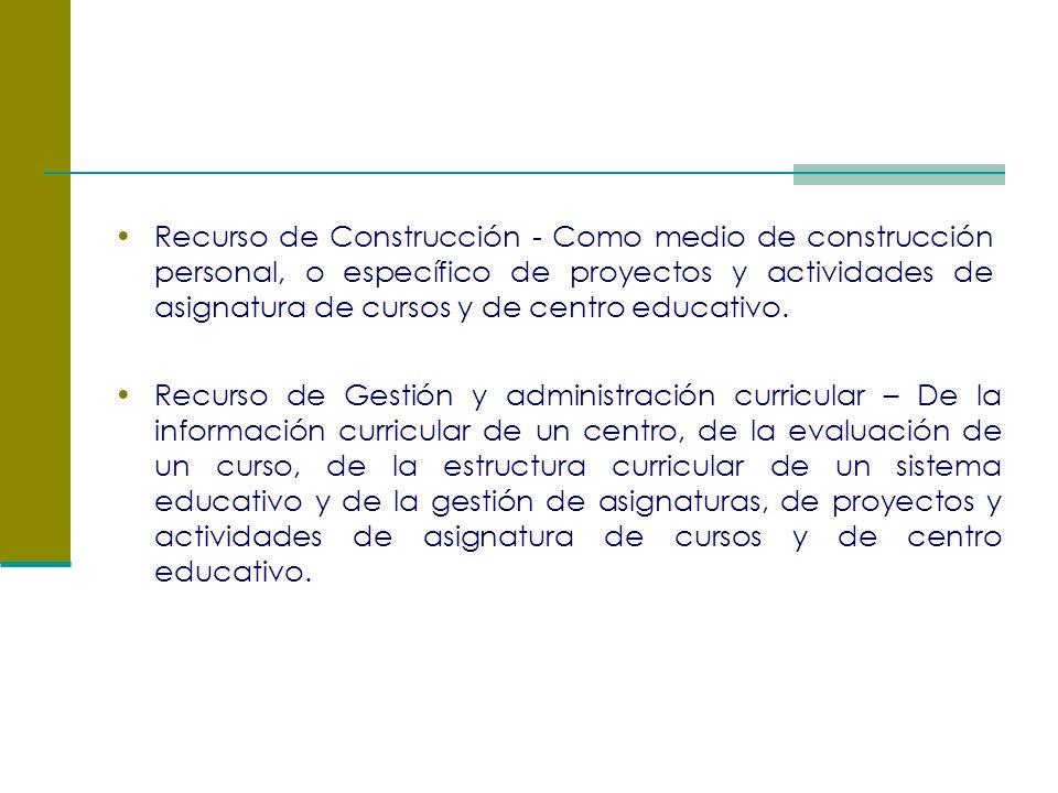 Recurso de Construcción - Como medio de construcción personal, o específico de proyectos y actividades de asignatura de cursos y de centro educativo.