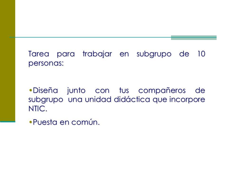 Tarea para trabajar en subgrupo de 10 personas: Diseña junto con tus compañeros de subgrupo una unidad didáctica que incorpore NTIC.Diseña junto con tus compañeros de subgrupo una unidad didáctica que incorpore NTIC.