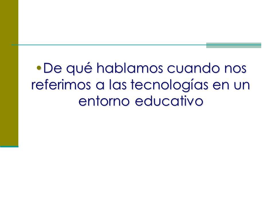 De qué hablamos cuando nos referimos a las tecnologías en un entorno educativoDe qué hablamos cuando nos referimos a las tecnologías en un entorno educativo