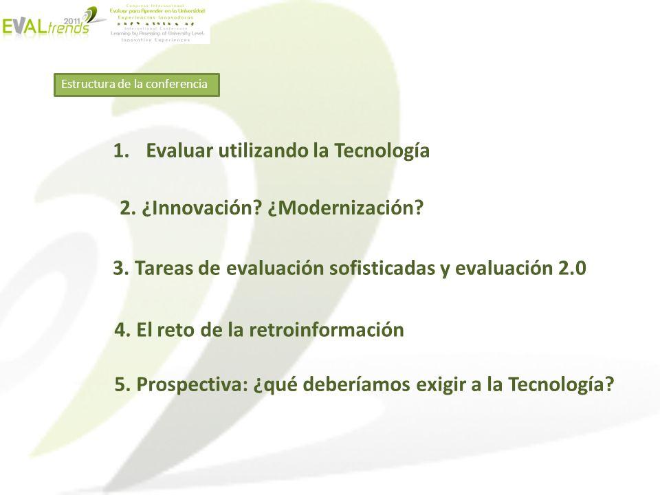 1.Evaluar utilizando la Tecnología Estructura de la conferencia 2. ¿Innovación? ¿Modernización? 3. Tareas de evaluación sofisticadas y evaluación 2.0