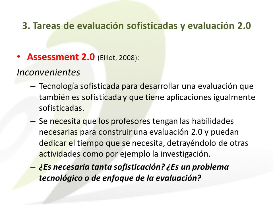 Assessment 2.0 (Elliot, 2008): Inconvenientes – Tecnología sofisticada para desarrollar una evaluación que también es sofisticada y que tiene aplicaci