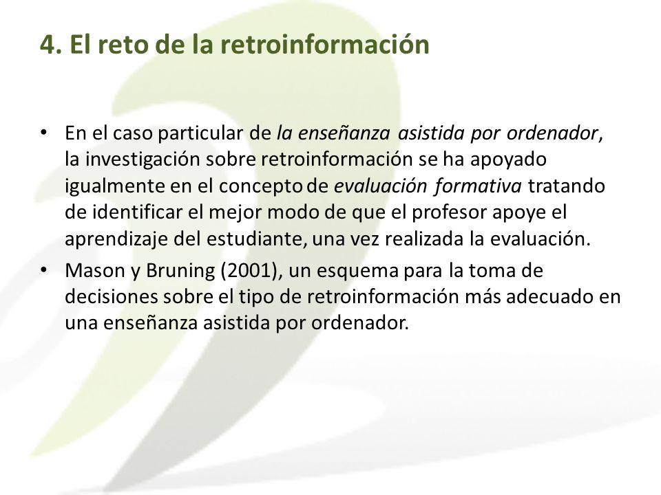 4. El reto de la retroinformación En el caso particular de la enseñanza asistida por ordenador, la investigación sobre retroinformación se ha apoyado