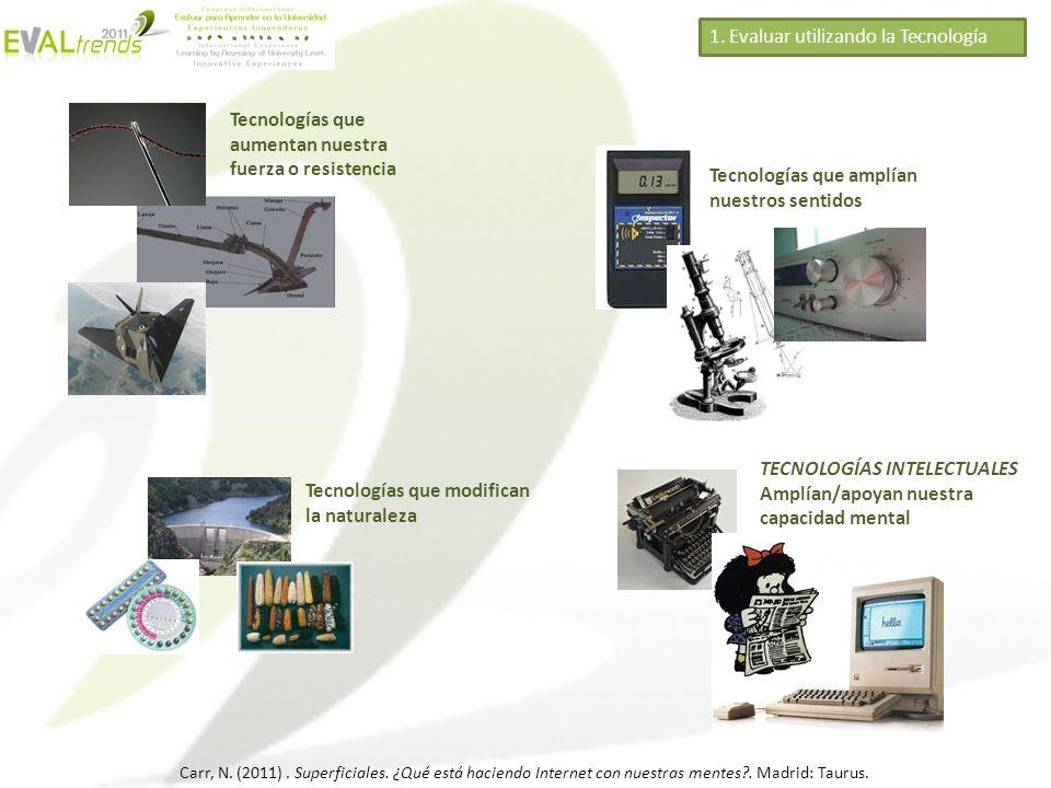 1. Evaluar utilizando la Tecnología Tecnologías que aumentan nuestra fuerza o resistencia Tecnologías que amplían nuestros sentidos Tecnologías que mo