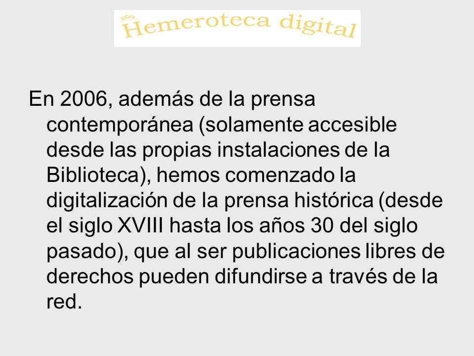 En 2006, además de la prensa contemporánea (solamente accesible desde las propias instalaciones de la Biblioteca), hemos comenzado la digitalización d