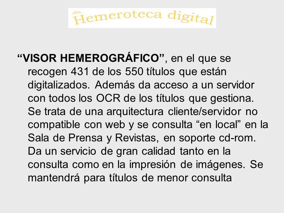 VISOR HEMEROGRÁFICO, en el que se recogen 431 de los 550 títulos que están digitalizados. Además da acceso a un servidor con todos los OCR de los títu