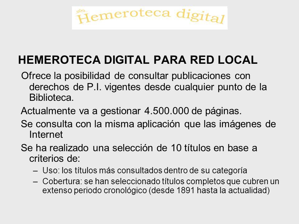 HEMEROTECA DIGITAL PARA RED LOCAL Ofrece la posibilidad de consultar publicaciones con derechos de P.I. vigentes desde cualquier punto de la Bibliotec