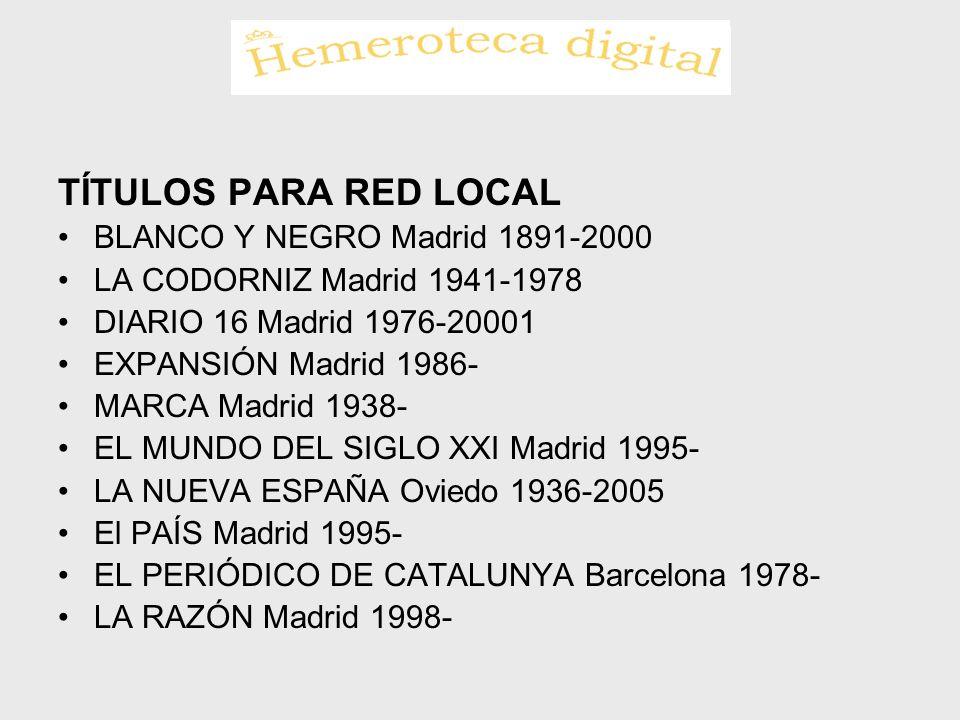 TÍTULOS PARA RED LOCAL BLANCO Y NEGRO Madrid 1891-2000 LA CODORNIZ Madrid 1941-1978 DIARIO 16 Madrid 1976-20001 EXPANSIÓN Madrid 1986- MARCA Madrid 19