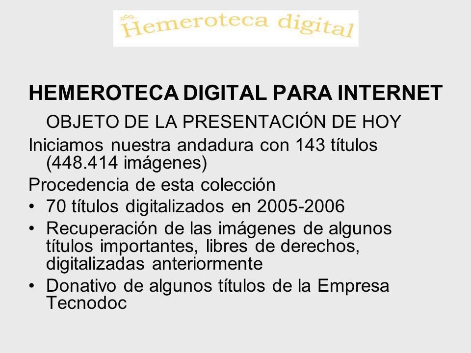 HEMEROTECA DIGITAL PARA INTERNET OBJETO DE LA PRESENTACIÓN DE HOY Iniciamos nuestra andadura con 143 títulos (448.414 imágenes) Procedencia de esta co