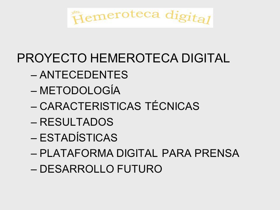 PROYECTO HEMEROTECA DIGITAL –ANTECEDENTES –METODOLOGÍA –CARACTERISTICAS TÉCNICAS –RESULTADOS –ESTADÍSTICAS –PLATAFORMA DIGITAL PARA PRENSA –DESARROLLO