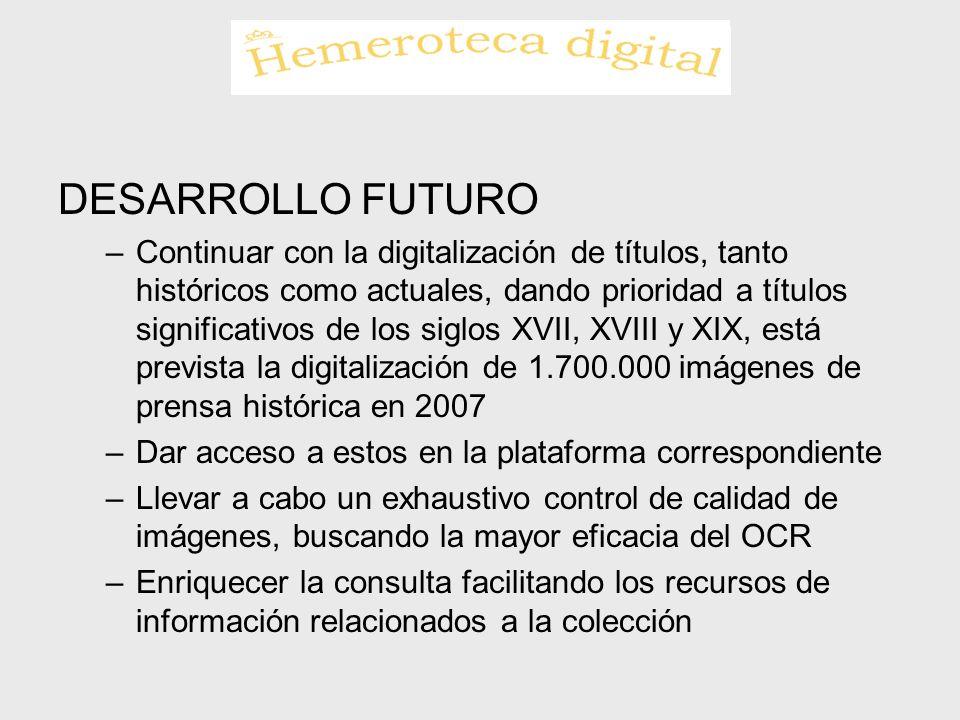 DESARROLLO FUTURO –Continuar con la digitalización de títulos, tanto históricos como actuales, dando prioridad a títulos significativos de los siglos