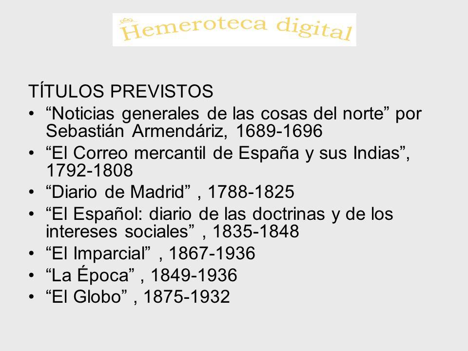 TÍTULOS PREVISTOS Noticias generales de las cosas del norte por Sebastián Armendáriz, 1689-1696 El Correo mercantil de España y sus Indias, 1792-1808