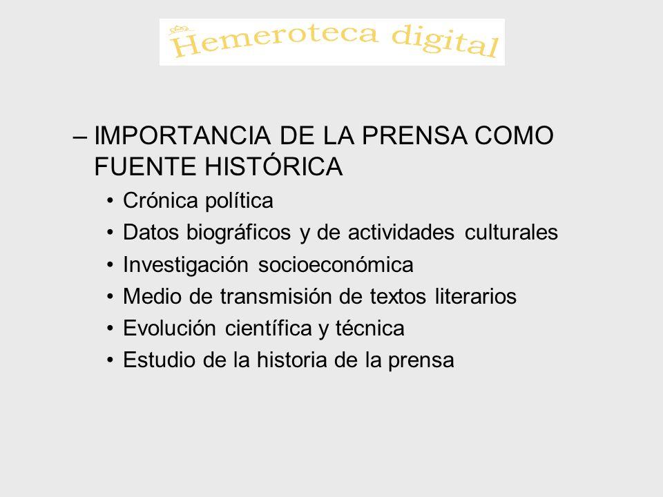 –IMPORTANCIA DE LA PRENSA COMO FUENTE HISTÓRICA Crónica política Datos biográficos y de actividades culturales Investigación socioeconómica Medio de t