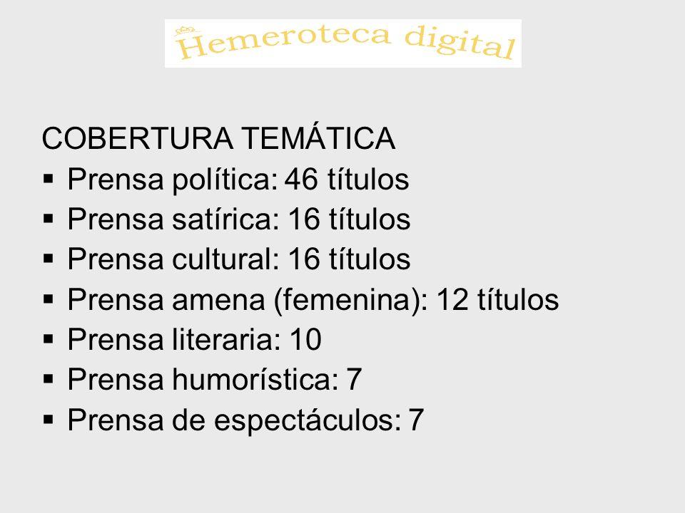 COBERTURA TEMÁTICA Prensa política: 46 títulos Prensa satírica: 16 títulos Prensa cultural: 16 títulos Prensa amena (femenina): 12 títulos Prensa lite