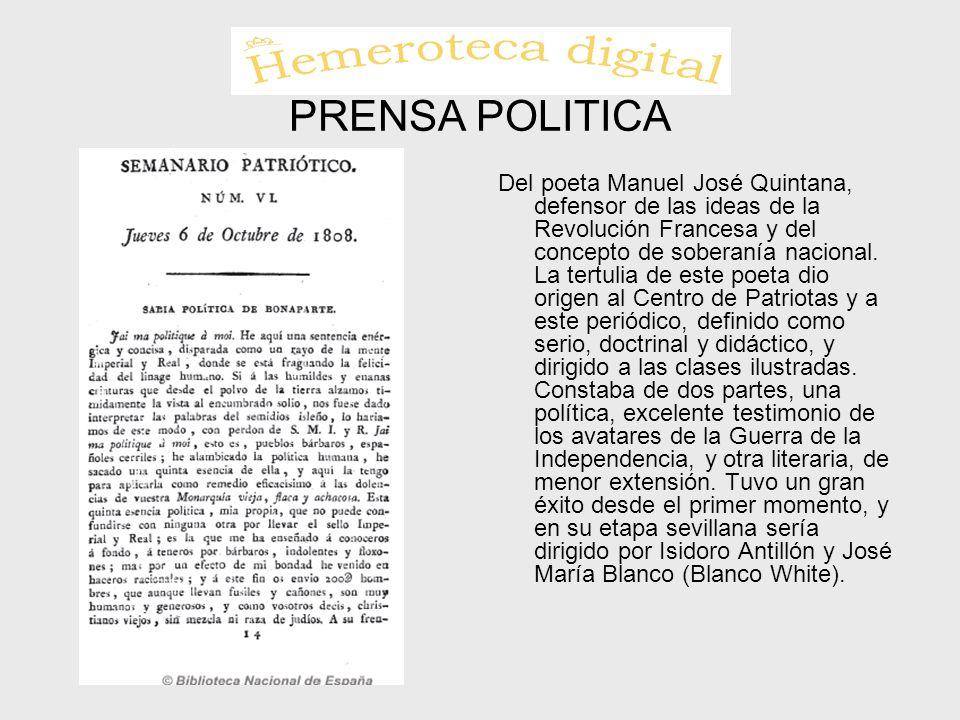 PRENSA POLITICA Del poeta Manuel José Quintana, defensor de las ideas de la Revolución Francesa y del concepto de soberanía nacional. La tertulia de e