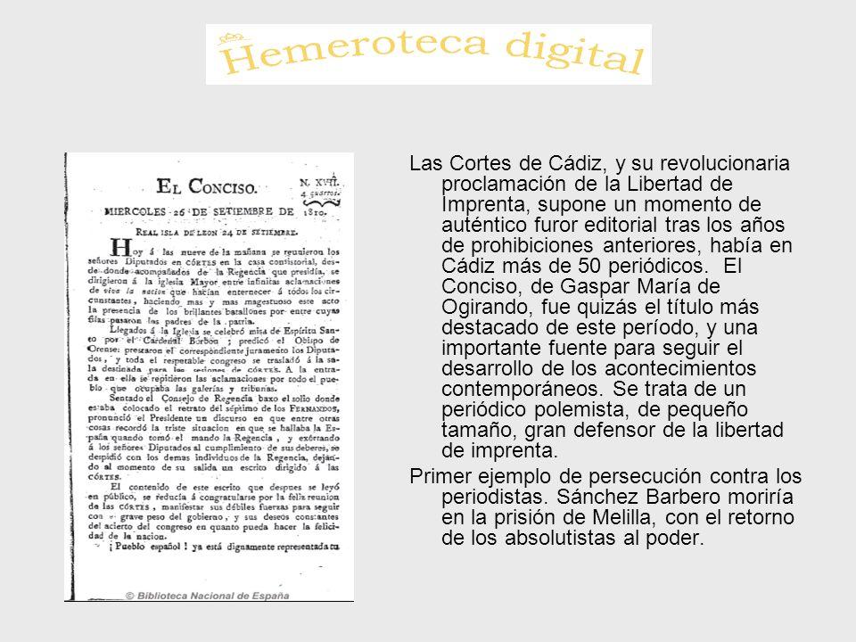 Las Cortes de Cádiz, y su revolucionaria proclamación de la Libertad de Imprenta, supone un momento de auténtico furor editorial tras los años de proh