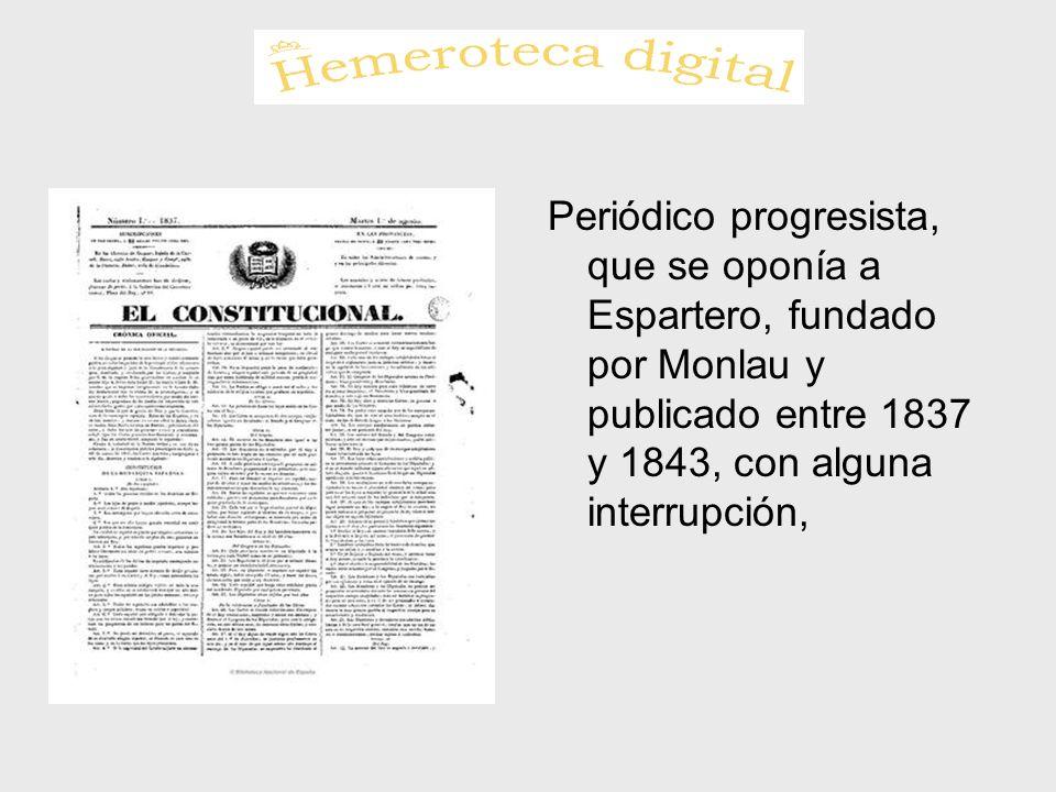 Periódico progresista, que se oponía a Espartero, fundado por Monlau y publicado entre 1837 y 1843, con alguna interrupción,