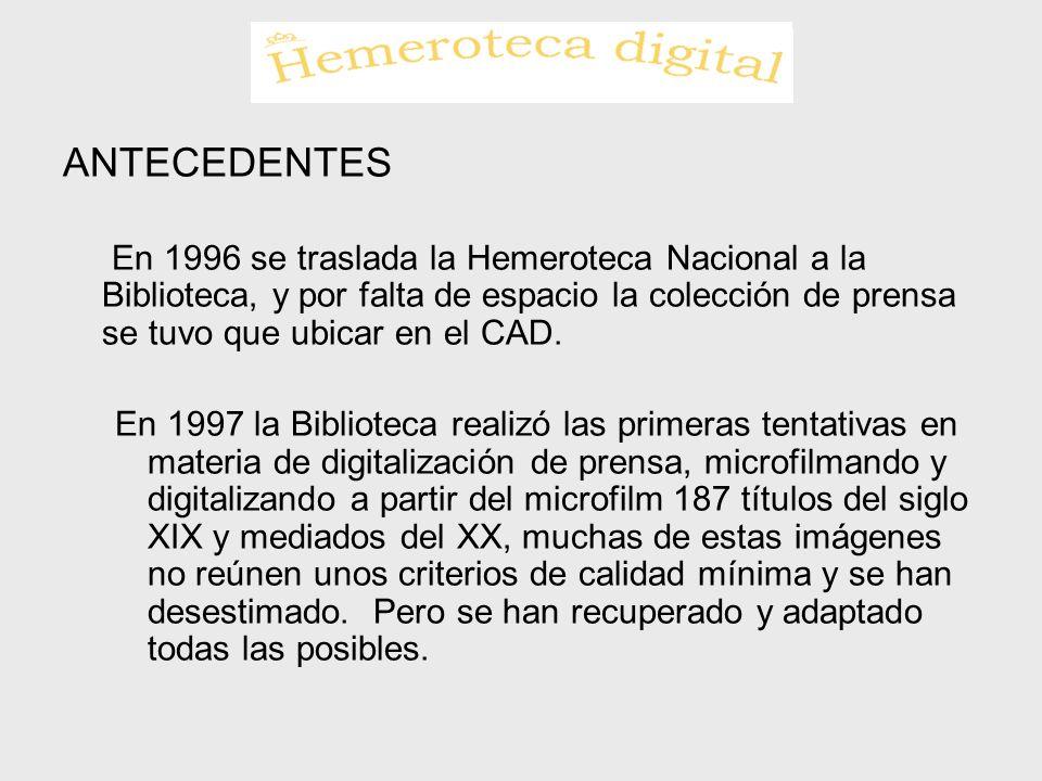 ANTECEDENTES En 1996 se traslada la Hemeroteca Nacional a la Biblioteca, y por falta de espacio la colección de prensa se tuvo que ubicar en el CAD. E