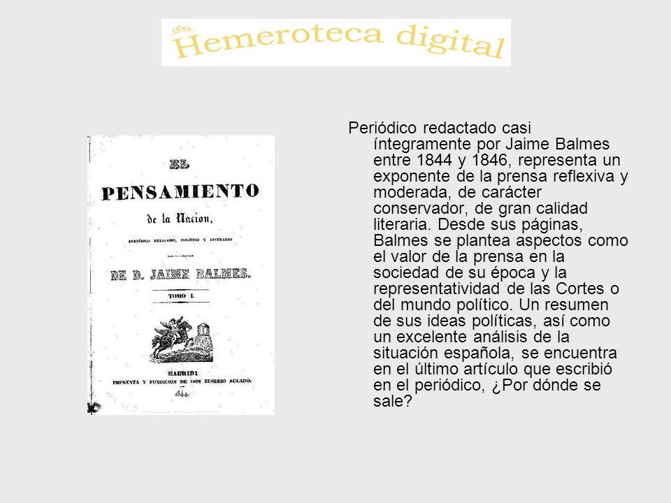 Periódico redactado casi íntegramente por Jaime Balmes entre 1844 y 1846, representa un exponente de la prensa reflexiva y moderada, de carácter conse