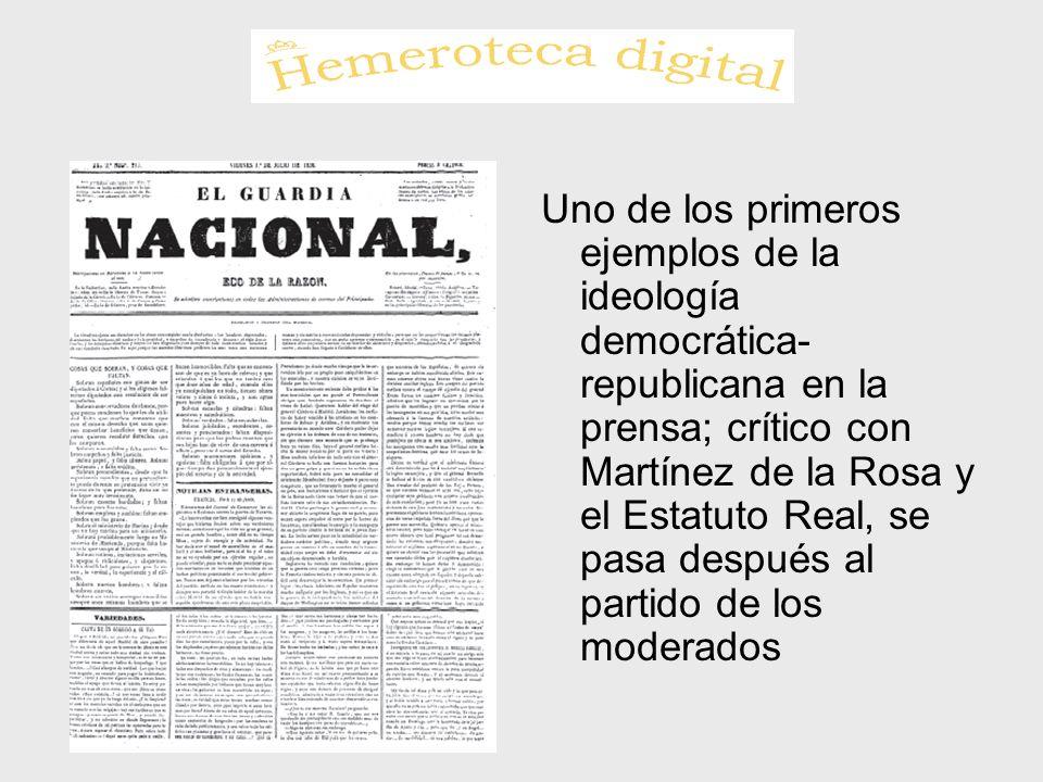 Uno de los primeros ejemplos de la ideología democrática- republicana en la prensa; crítico con Martínez de la Rosa y el Estatuto Real, se pasa despué