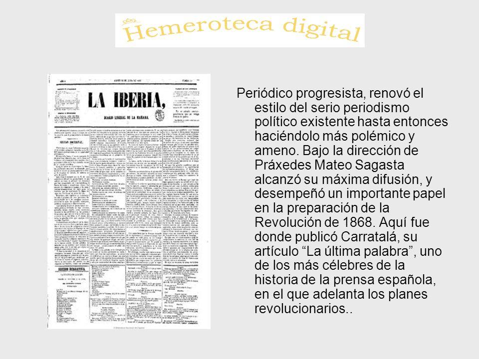 Periódico progresista, renovó el estilo del serio periodismo político existente hasta entonces haciéndolo más polémico y ameno. Bajo la dirección de P