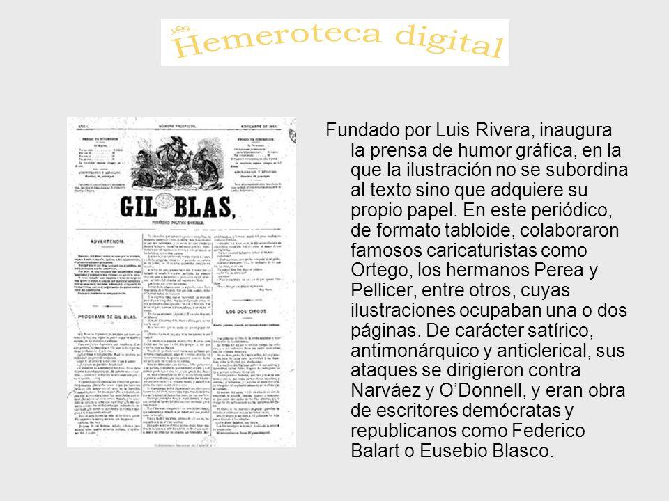 Fundado por Luis Rivera, inaugura la prensa de humor gráfica, en la que la ilustración no se subordina al texto sino que adquiere su propio papel. En