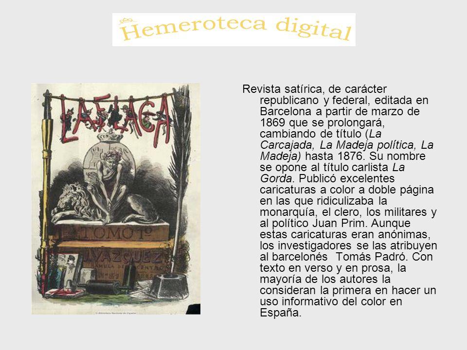 Revista satírica, de carácter republicano y federal, editada en Barcelona a partir de marzo de 1869 que se prolongará, cambiando de título (La Carcaja