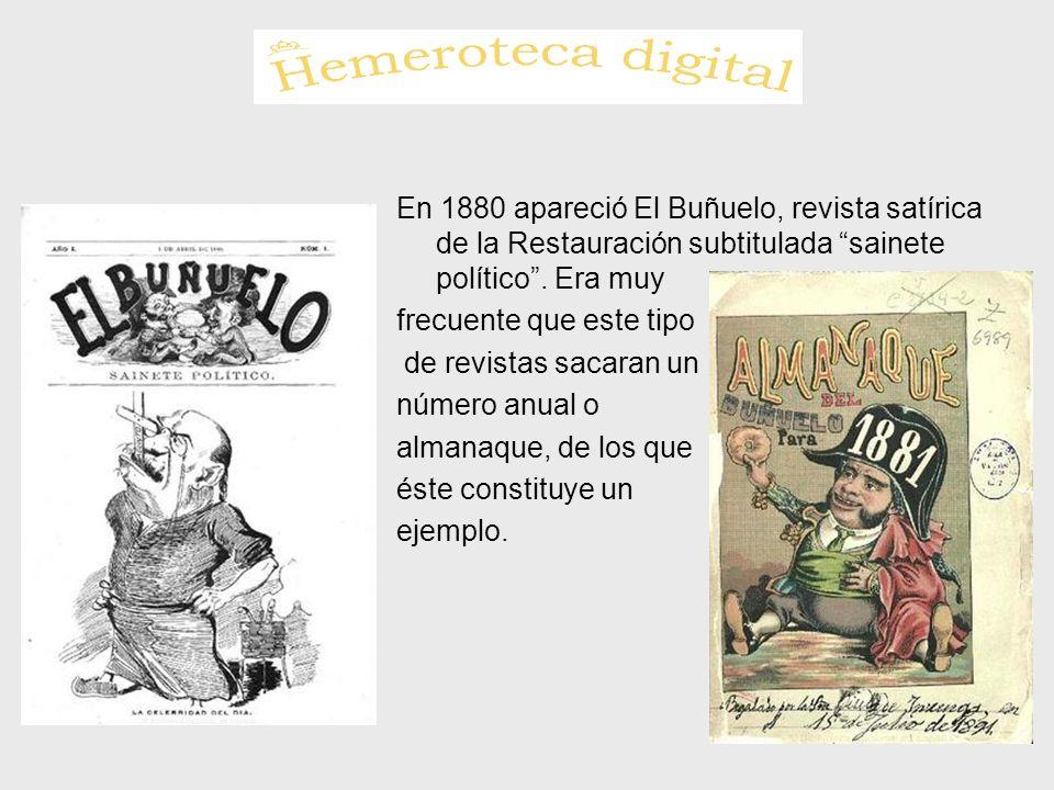 En 1880 apareció El Buñuelo, revista satírica de la Restauración subtitulada sainete político. Era muy frecuente que este tipo de revistas sacaran un
