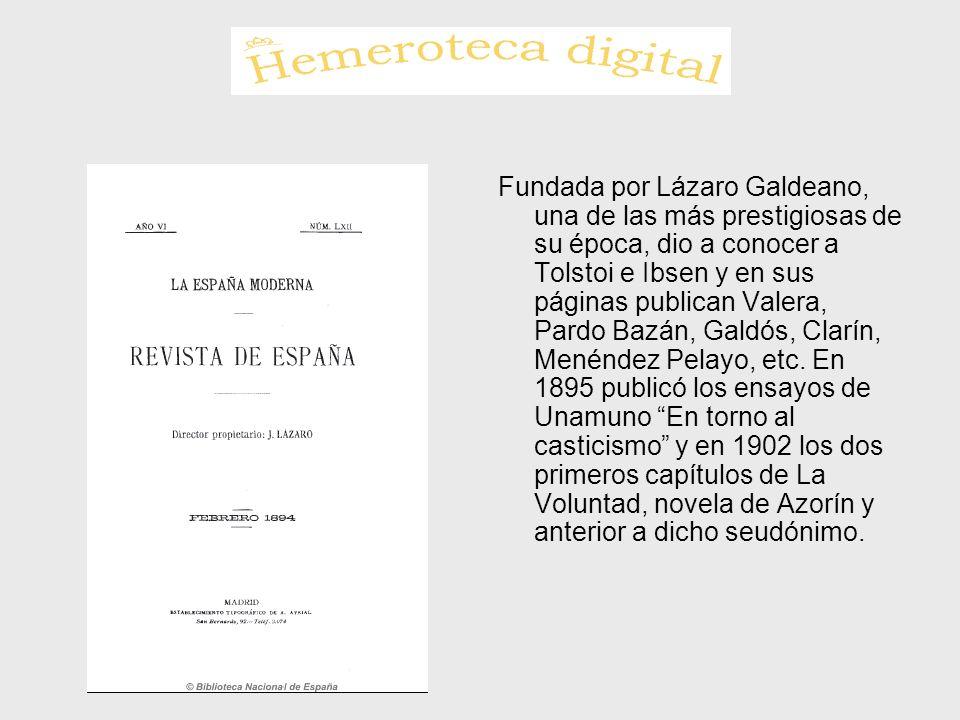Fundada por Lázaro Galdeano, una de las más prestigiosas de su época, dio a conocer a Tolstoi e Ibsen y en sus páginas publican Valera, Pardo Bazán, G
