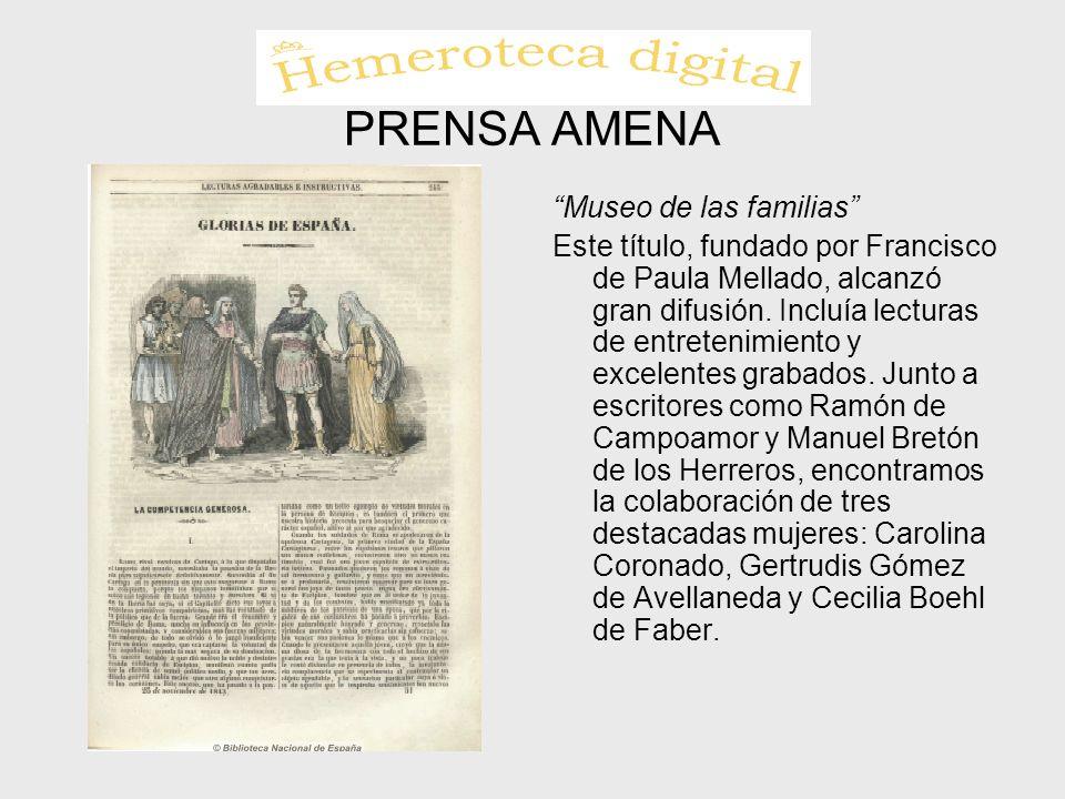 PRENSA AMENA Museo de las familias Este título, fundado por Francisco de Paula Mellado, alcanzó gran difusión. Incluía lecturas de entretenimiento y e