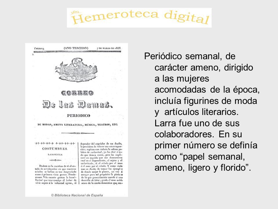 Periódico semanal, de carácter ameno, dirigido a las mujeres acomodadas de la época, incluía figurines de moda y artículos literarios. Larra fue uno d