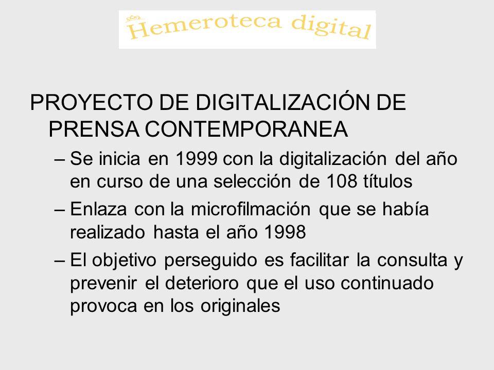 PROYECTO DE DIGITALIZACIÓN DE PRENSA CONTEMPORANEA –Se inicia en 1999 con la digitalización del año en curso de una selección de 108 títulos –Enlaza c