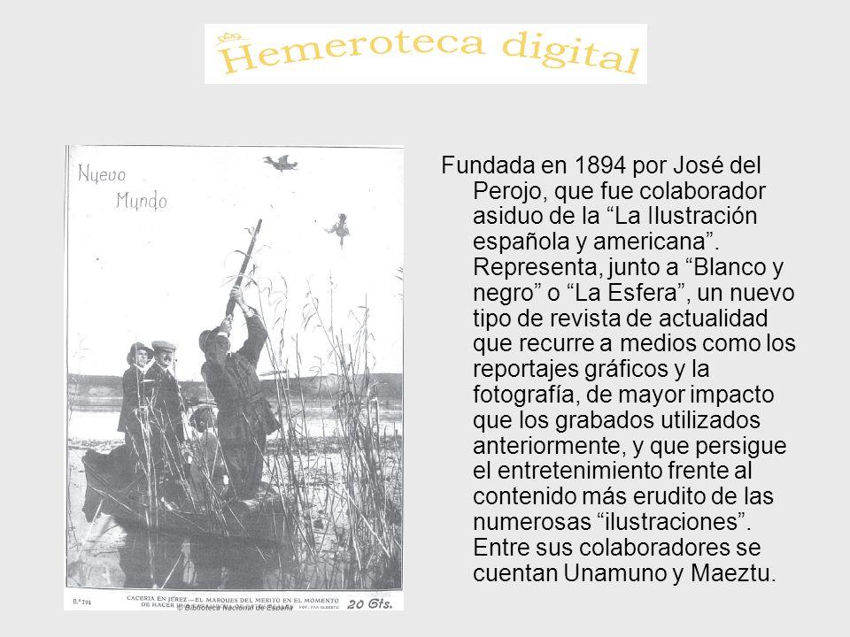 Fundada en 1894 por José del Perojo, que fue colaborador asiduo de la La Ilustración española y americana. Representa, junto a Blanco y negro o La Esf