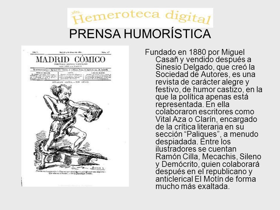 PRENSA HUMORÍSTICA Fundado en 1880 por Miguel Casañ y vendido después a Sinesio Delgado, que creó la Sociedad de Autores, es una revista de carácter a