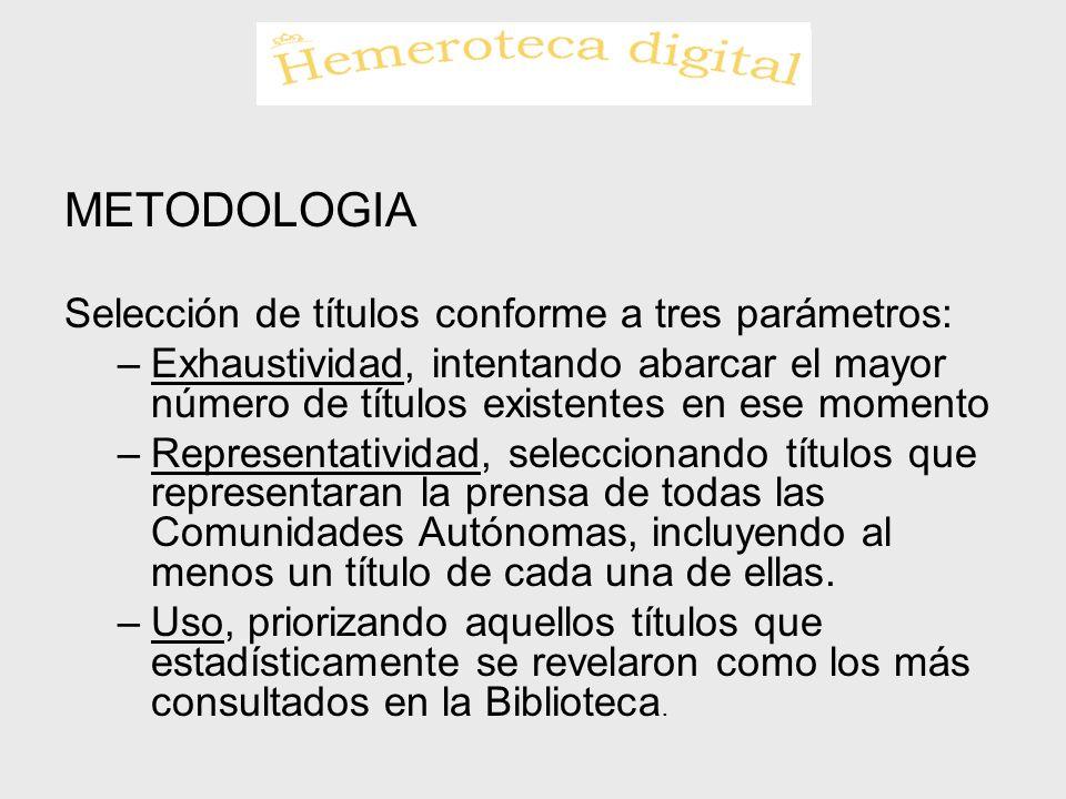 METODOLOGIA Selección de títulos conforme a tres parámetros: –Exhaustividad, intentando abarcar el mayor número de títulos existentes en ese momento –