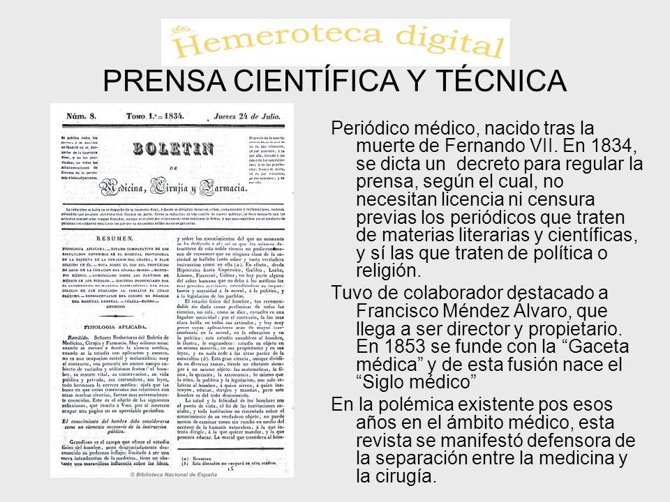 PRENSA CIENTÍFICA Y TÉCNICA Periódico médico, nacido tras la muerte de Fernando VII. En 1834, se dicta un decreto para regular la prensa, según el cua