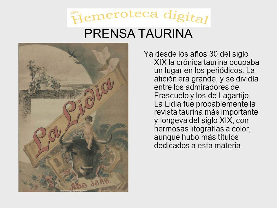 PRENSA TAURINA Ya desde los años 30 del siglo XIX la crónica taurina ocupaba un lugar en los periódicos. La afición era grande, y se dividía entre los