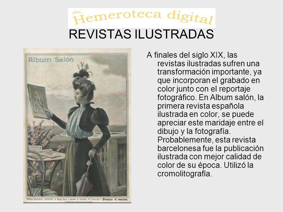 REVISTAS ILUSTRADAS A finales del siglo XIX, las revistas ilustradas sufren una transformación importante, ya que incorporan el grabado en color junto