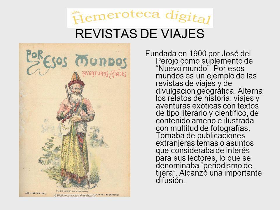 REVISTAS DE VIAJES Fundada en 1900 por José del Perojo como suplemento de Nuevo mundo, Por esos mundos es un ejemplo de las revistas de viajes y de di