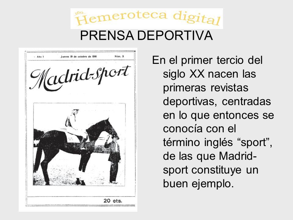 PRENSA DEPORTIVA En el primer tercio del siglo XX nacen las primeras revistas deportivas, centradas en lo que entonces se conocía con el término inglé