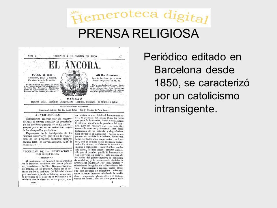 PRENSA RELIGIOSA Periódico editado en Barcelona desde 1850, se caracterizó por un catolicismo intransigente.