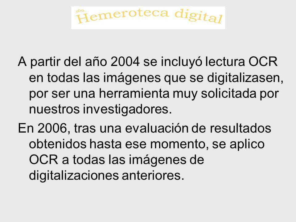 A partir del año 2004 se incluyó lectura OCR en todas las imágenes que se digitalizasen, por ser una herramienta muy solicitada por nuestros investiga